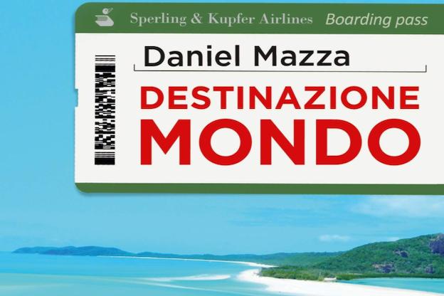 Destinazione Mondo, il libro di Daniel Mazza
